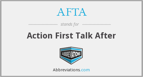 AFTA - Action First Talk After