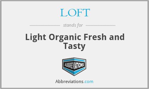 LOFT - Light Organic Fresh and Tasty