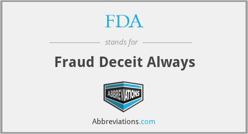 FDA - Fraud Deceit Always