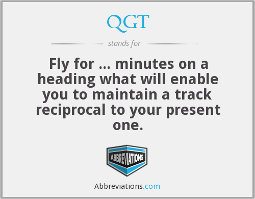 QGT - Fly for ... minutes on a heading what will enable you to maintain a track reciprocal to your present one.