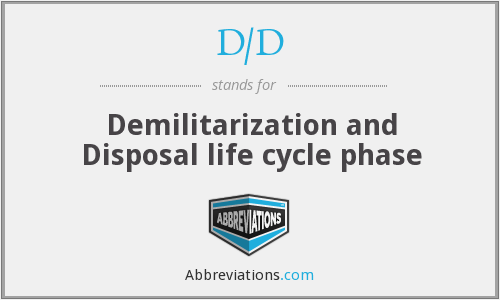 D/D - Demilitarization and Disposal life cycle phase