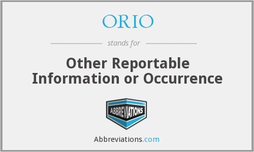 ORIO - Other Reportable Information or Occurrence