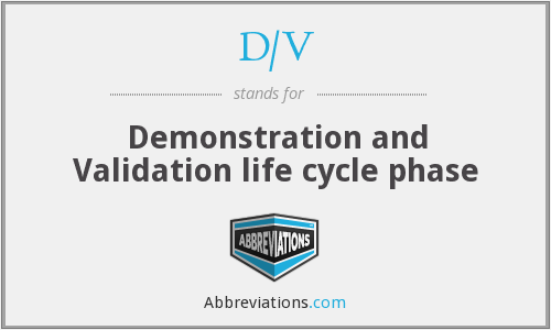 D/V - Demonstration and Validation life cycle phase