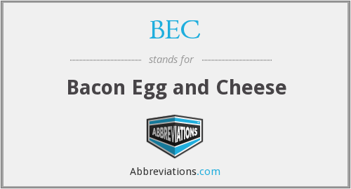 BEC - Bacon Egg and Cheese