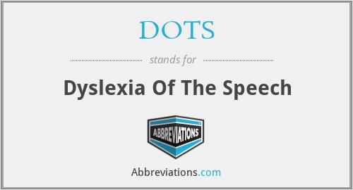 DOTS - Dyslexia Of The Speech
