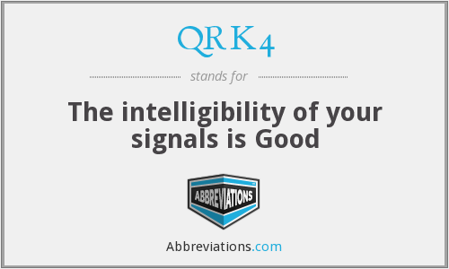 QRK4 - The intelligibility of your signals is Good