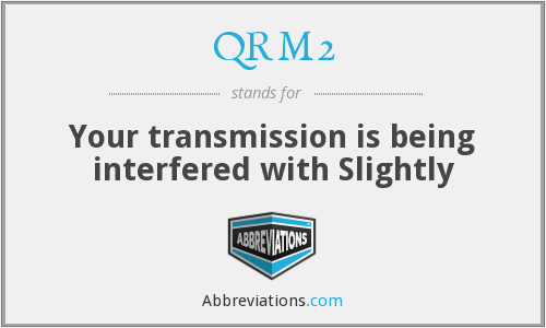 QRM2 - Your transmission is being interfered with Slightly