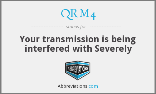 QRM4 - Your transmission is being interfered with Severely