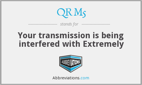 QRM5 - Your transmission is being interfered with Extremely