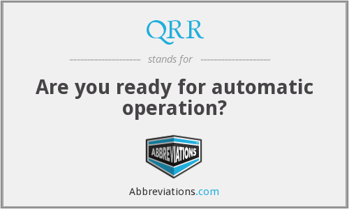 QRR - Are you ready for automatic operation?