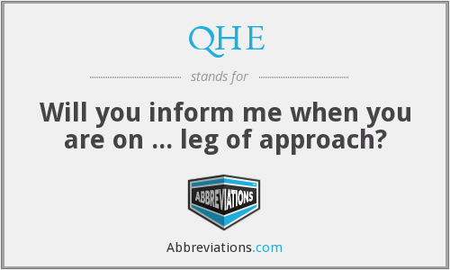 QHE - Will you inform me when you are on ... leg of approach?