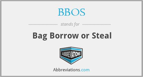 BBOS - Bag Borrow or Steal