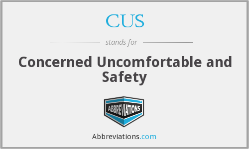 CUS - Concerned Uncomfortable and Safety