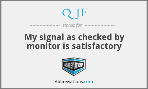 QJF - My signal as checked by monitor is satisfactory