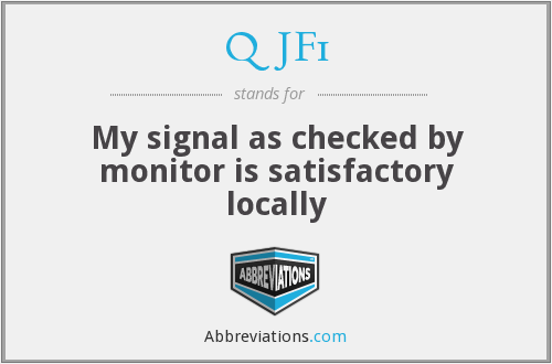 QJF1 - My signal as checked by monitor is satisfactory locally