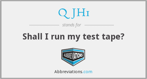 QJH1 - Shall I run my test tape?