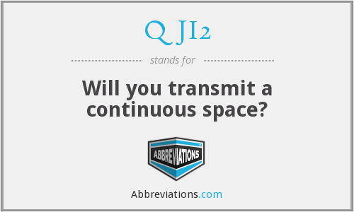 QJI2 - Will you transmit a continuous space?