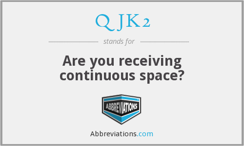 QJK2 - Are you receiving continuous space?