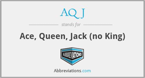 AQJ - Ace, Queen, Jack (no King)