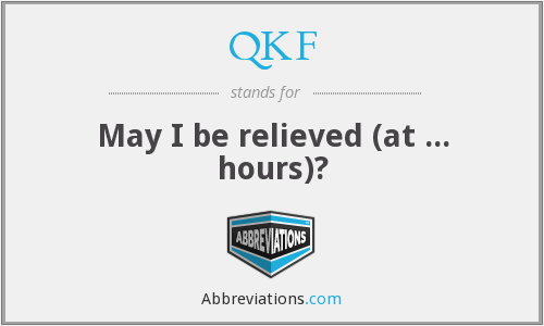 QKF - May I be relieved (at ... hours)?