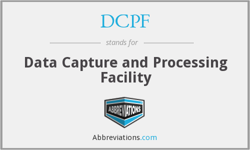 DCPF - Data Capture and Processing Facility