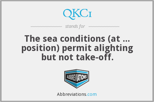 QKC1 - The sea conditions (at ... position) permit alighting but not take-off.