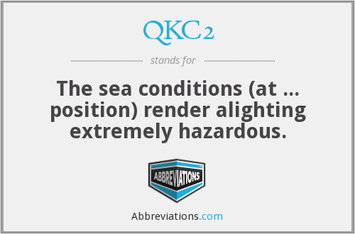 QKC2 - The sea conditions (at ... position) render alighting extremely hazardous.