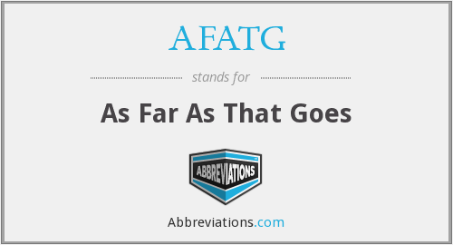 AFATG - As Far As That Goes