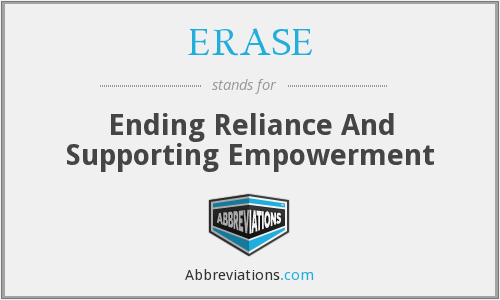ERASE - Ending Reliance And Supporting Empowerment