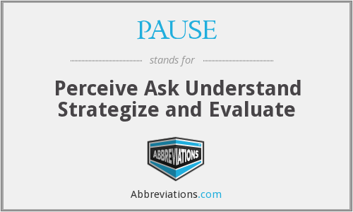 PAUSE - Perceive Ask Understand Strategize and Evaluate