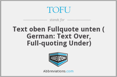 TOFU - Text oben Fullquote unten ( German: Text Over, Full-quoting Under)