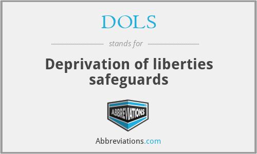 DOLS - Deprivation of liberties safeguards