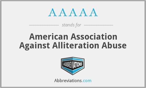 AAAAA - American Association Against Alliteration Abuse