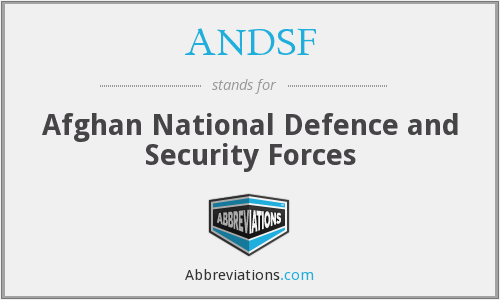 ANDSF - Afghan National Defence and Security Forces
