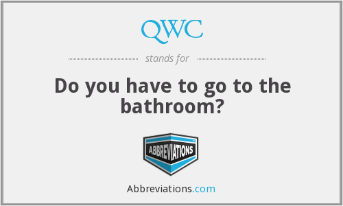 QWC - Do you have to go to the bathroom?