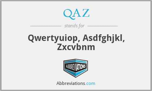 QAZ - Qwertyuiop, Asdfghjkl, Zxcvbnm