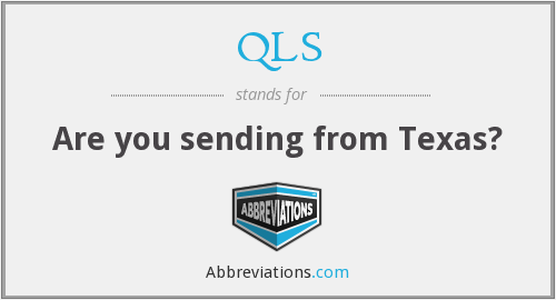 QLS - Are you sending from Texas?