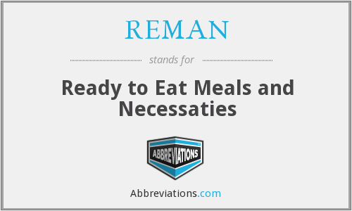 REMAN - Ready to Eat Meals and Necessaties