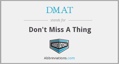 DMAT - Don't Miss A Thing