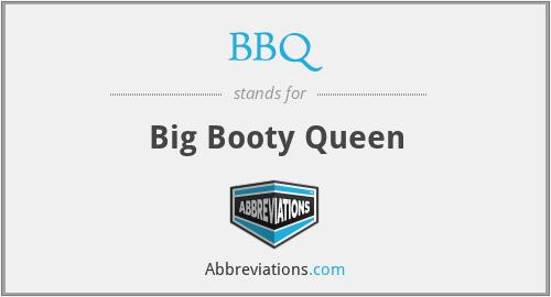 BBQ - Big Booty Queen