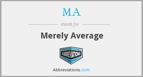 MA - Merely Average
