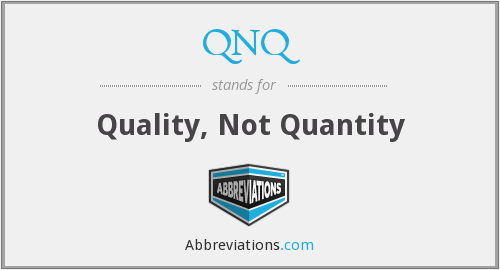 QNQ - Quality, Not Quantity