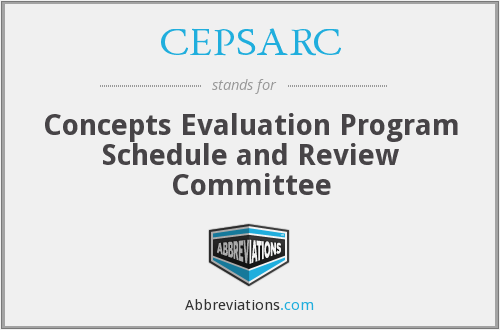 CEPSARC - Concepts Evaluation Program Schedule and Review Committee