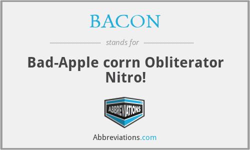 BACON - Bad-Apple corrn Obliterator Nitro!