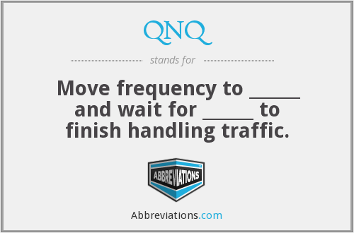 QNQ - Move frequency to ______ and wait for ______ to finish handling traffic.