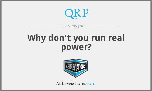 QRP - Why don't you run real power?