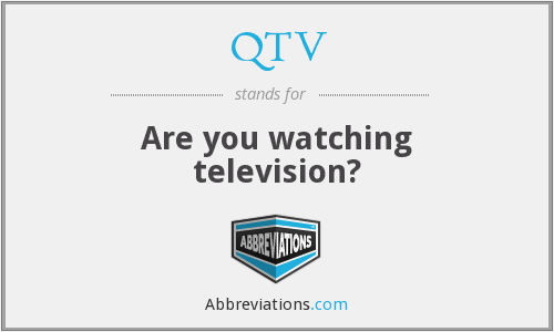 QTV - Are you watching television?