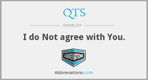QTS - I do Not agree with You.