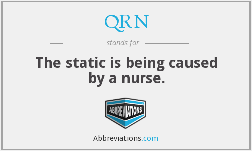 QRN - The static is being caused by a nurse.