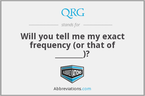 QRG - Will you tell me my exact frequency (or that of ________)?